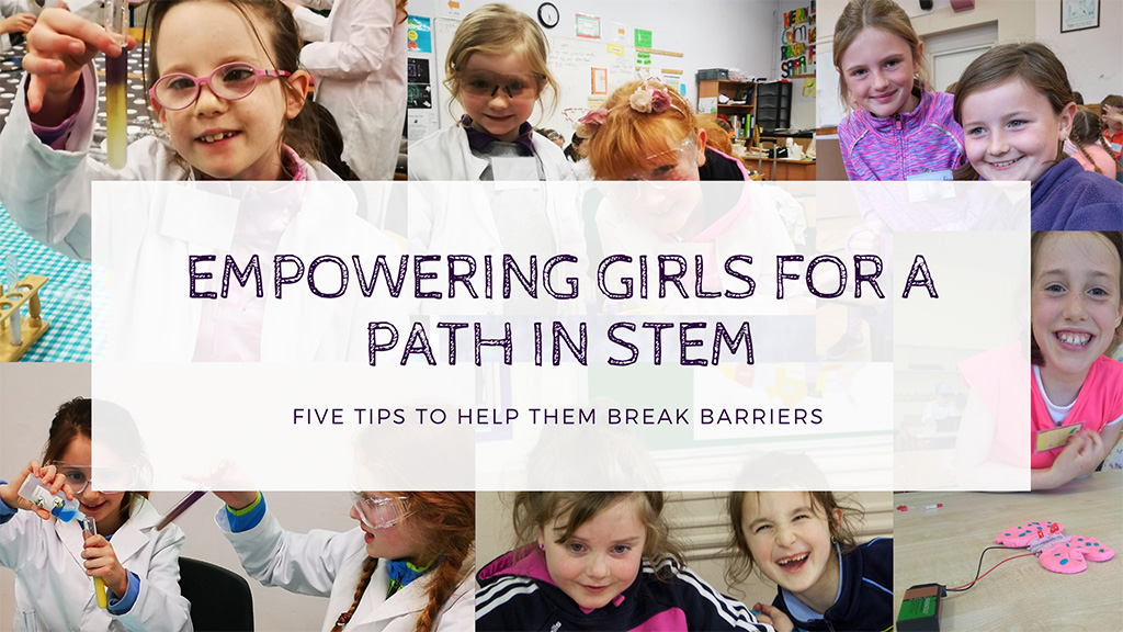 5 Tips for Empowering Girls into a Path in STEM